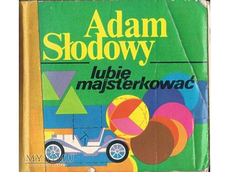 Adam Słodowy - MacGyver PRL-u.