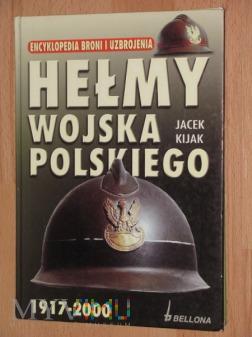 Hełmy Wojska Polskiego 1917-2000, J.Kijak