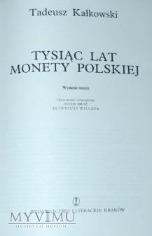 """Tadeusz Kałkowski """"1000 lat monety polskiej"""" wyd.3"""