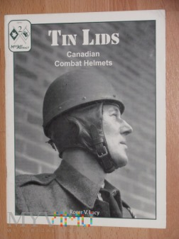 Tin Lids - Canadian Combat Helmets, Roger V. Lucy