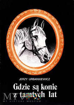 Gdzie są konie z tamtych lat - Jerzy Urbankiewicz